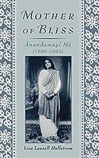 Mother of Bliss: Anandamayi Ma (1896-1982)…