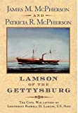 Lamson of the Gettysburg The Civil War Letters of Lieutenant Roswell H. Lamson,