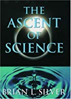 The Ascent of Science by Brian L. Silver