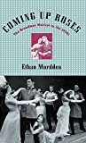 Mordden, Ethan: Coming up Roses: The Broadway Musical in the 1950s (Broadway Musicals)