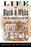 Stevenson, Brenda E.: Life in Black and White: Family and Community in the Slave South