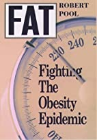 Fat : Fighting the Obesity Epidemic by…