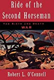 O'Connell, Robert L.: Ride of the Second Horseman: The Birth and Death of War