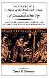 Plutarch: Plutarch's Advice to the Bride and Groom and A Consolation to His Wife: English Translations, Commentary, Interpretive Essays, and Bibliography