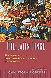 Roberts, John Storm: The Latin Tinge: The Impact of Latin American Music on the United States