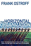 Ostroff, Frank: The Horizontal Organization: What the Organization of the Future Looks Like and How It Delivers Value to Customers
