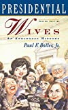 Boller, Paul F.: Presidential Wives