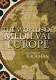 Backman, Clifford R.: The Worlds of Medieval Europe