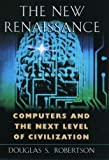 Robertson, Douglas S.: The New Renaissance: Computers and the Next Level of Civilization