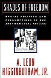 Higginbotham, A. Leon: Shades of Freedom: Racial Politics and Presumptions of the American Legal Press