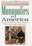 Geisst, Charles R.: Monopolies in America: Empire Builders and Their Enemies from Jay Gould to Bill Gates