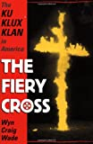 Wade, Wyn Craig: The Fiery Cross: The Ku Klux Klan in America