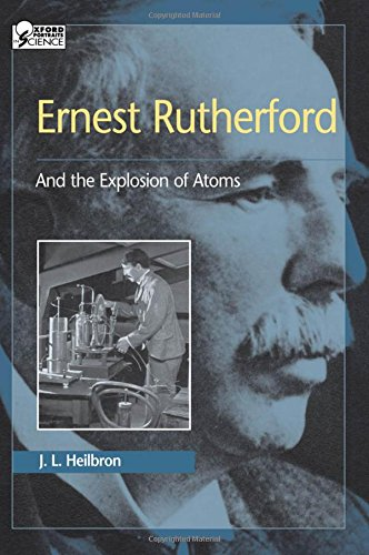 ernest-rutherford-and-the-explosion-of-atoms-oxford-portraits-in-science