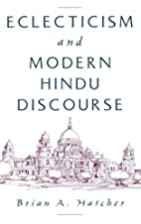 Eclecticism and Modern Hindu Discourse by…