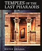 Temples of the Last Pharaohs by Dieter…