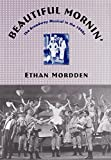 Mordden, Ethan: Beautiful Mornin': The Broadway Musical in the 1940s