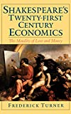 Turner, Frederick: Shakespeare's Twenty-First-Century Economics: The Morality of Love and Money