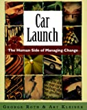 Roth, George: Car Launch: The Human Side of Managing Change (Learning History Library)