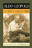 Lorbiecki, Marybeth: Aldo Leopold: A Fierce Green Fire
