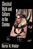 Winkler, Martin M.: Classical Myth and Culture in the Cinema