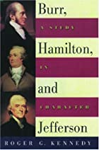 Burr, Hamilton, and Jefferson: A Study in…