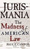 Campos, Paul: Jurismania: The Madness of American Law
