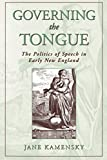 Kamensky, Jane: Governing the Tongue: The Politics of Speech in Early New England