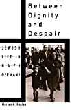 Kaplan, Marion A.: Between Dignity and Despair: Jewish Life in Nazi Germany