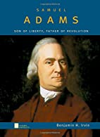 Samuel Adams: Son of Liberty, Father of…