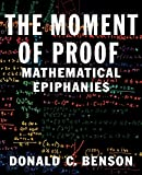 Benson, Donald C.: The Moment of Proof: Mathematical Epiphanies