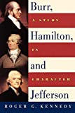 Kennedy, Roger G.: Burr, Hamilton, and Jefferson: A Study in Character