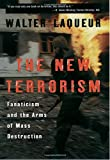 Laqueur, Walter: The New Terrorism: Fanaticism and the Arms of Mass Destruction