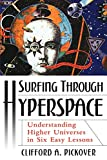 Pickover, Clifford A.: Surfing Through Hyperspace: Understanding Higher Universes in Six Easy Lessons