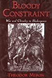 Meron, Theodor: Bloody Constraint: War and Chivalry in Shakespeare
