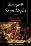 Silver, Carole G.: Strange and Secret Peoples: Fairies and Victorian Consciousness