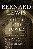 Lewis, Bernard: Faith and Power: Religion and Politics in the Middle East