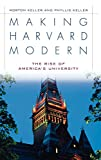Keller, Morton: Making Harvard Modern: The Rise of America's University