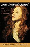 John Ruston Pagan: Anne Orthwood's Bastard: Sex and Law in Early Virginia