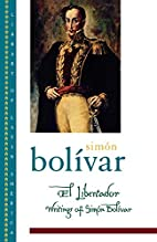 El Libertador: Writings of Simon Bolivar by…