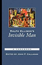 Ralph Ellison's Invisible Man: A Casebook…