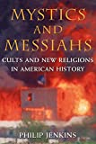 Jenkins, Philip: Mystics and Messiahs: Cults and New Religions in American History