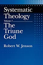 Systematic Theology: Volume 1: The Triune…