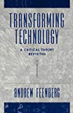 Feenberg, Andrew: Transforming Technology: A Critical Theory Revisited