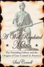 A Well-Regulated Militia: The Founding…