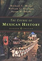 The Course of Mexican History by Michael C.…