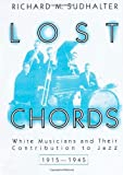 Sudhalter, Richard M.: Lost Chords: White Musicians and Their Contribution to Jazz, 1915-1945
