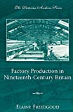 Freedgood, Elaine: Factory Production in Nineteenth-Century Britain