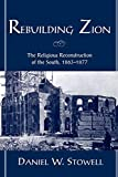 Stowell, Daniel W.: Rebuilding Zion: The Religious Reconstruction of the South, 1863-1877