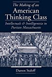 Staloff, Darren: The Making of an American Thinking Class: Intellectuals and Intelligentsia in Puritan Massachusetts