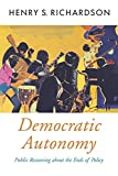Richardson, Henry S.: Democratic Autonomy: Public Reasoning About the Ends of Policy